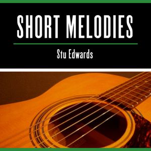 Short Melodies By Stu Edwards